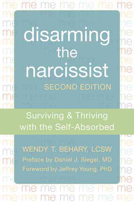 Disarming the Narcissist By Behary, Wendy/ Young, Jeffrey (FRW)/ Siegel, Daniel J. (FRW)